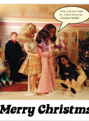 "Sindy dolls partying at Christmas with Barbies enering the scene. Speech bubble states ""Sorry, you can't come in - you're not in our Christmas bubble!"""